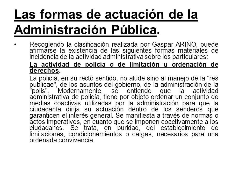 Las formas de actuación de la Administración Pública. Recogiendo la clasificación realizada por Gaspar ARIÑO, puede afirmarse la existencia de las sig