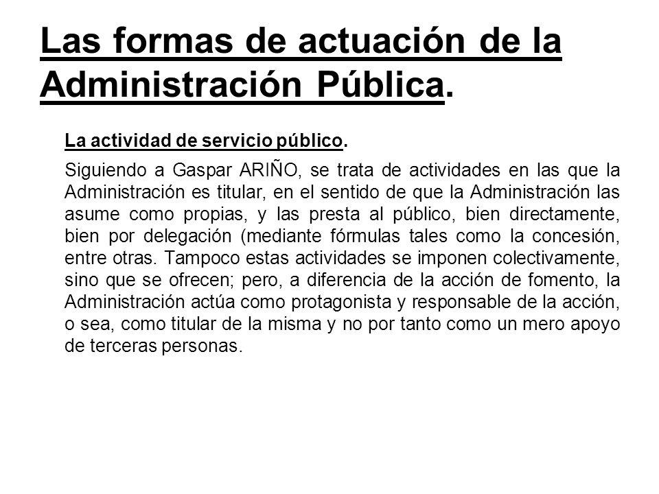 Las formas de actuación de la Administración Pública. La actividad de servicio público. Siguiendo a Gaspar ARIÑO, se trata de actividades en las que l