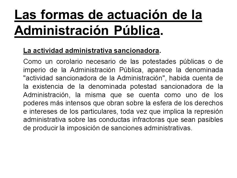 Las formas de actuación de la Administración Pública. La actividad administrativa sancionadora. Como un corolario necesario de las potestades públicas