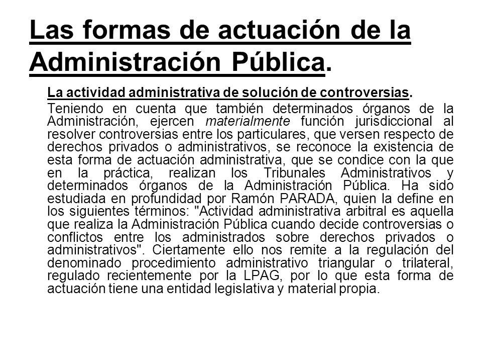 Las formas de actuación de la Administración Pública. La actividad administrativa de solución de controversias. Teniendo en cuenta que también determi