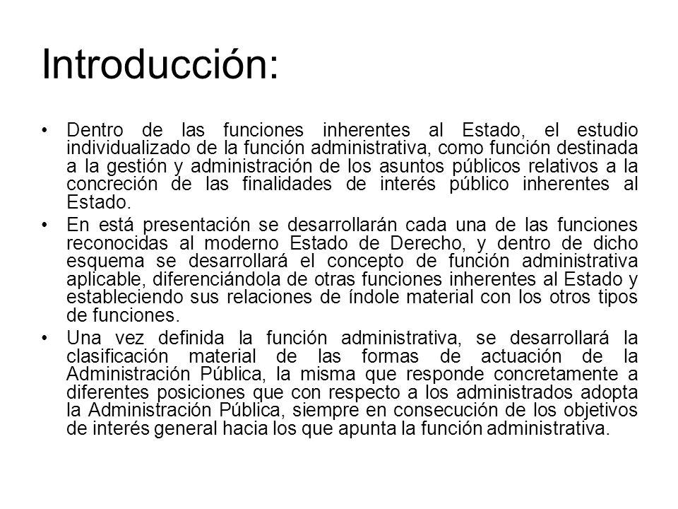 Introducción: Dentro de las funciones inherentes al Estado, el estudio individualizado de la función administrativa, como función destinada a la gesti