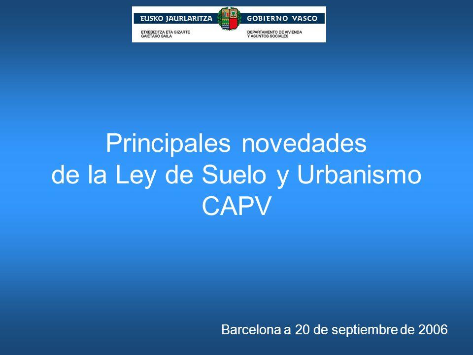 Principales novedades de la Ley de Suelo y Urbanismo CAPV Barcelona a 20 de septiembre de 2006