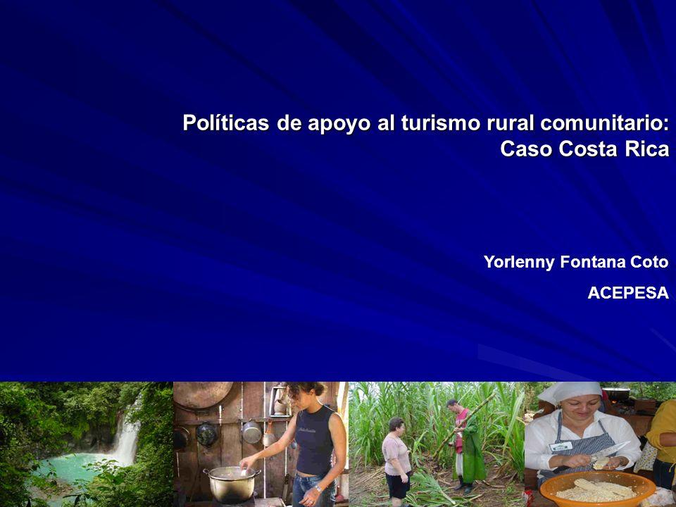 Políticas de apoyo al turismo rural comunitario: Caso Costa Rica Yorlenny Fontana Coto ACEPESA