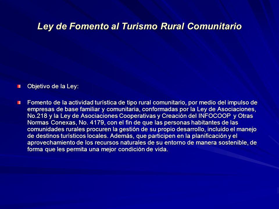 Ley de Fomento al Turismo Rural Comunitario Objetivo de la Ley: Fomento de la actividad turística de tipo rural comunitario, por medio del impulso de