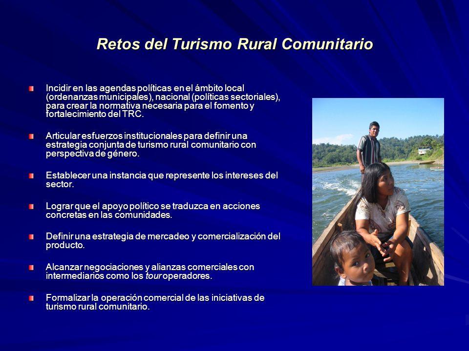 Retos del Turismo Rural Comunitario Incidir en las agendas políticas en el ámbito local (ordenanzas municipales), nacional (políticas sectoriales), pa