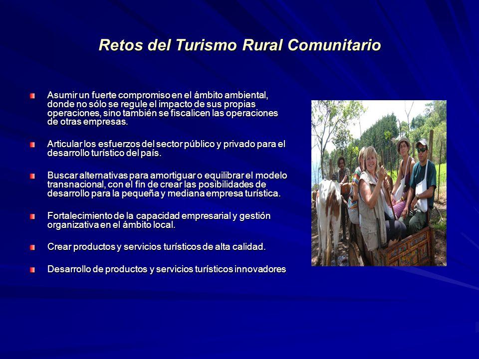 Retos del Turismo Rural Comunitario Asumir un fuerte compromiso en el ámbito ambiental, donde no sólo se regule el impacto de sus propias operaciones,