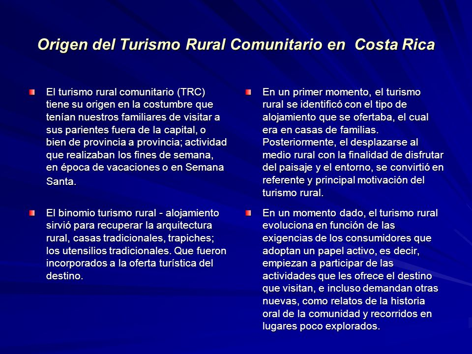 Origen del Turismo Rural Comunitario en Costa Rica El turismo rural comunitario (TRC) tiene su origen en la costumbre que tenían nuestros familiares d