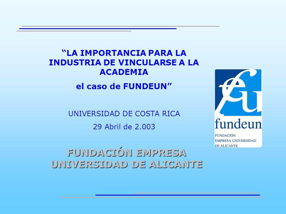 FUNDACIÓN EMPRESA UNIVERSIDAD DE ALICANTE LA IMPORTANCIA PARA LA INDUSTRIA DE VINCULARSE A LA ACADEMIA el caso de FUNDEUN UNIVERSIDAD DE COSTA RICA 29