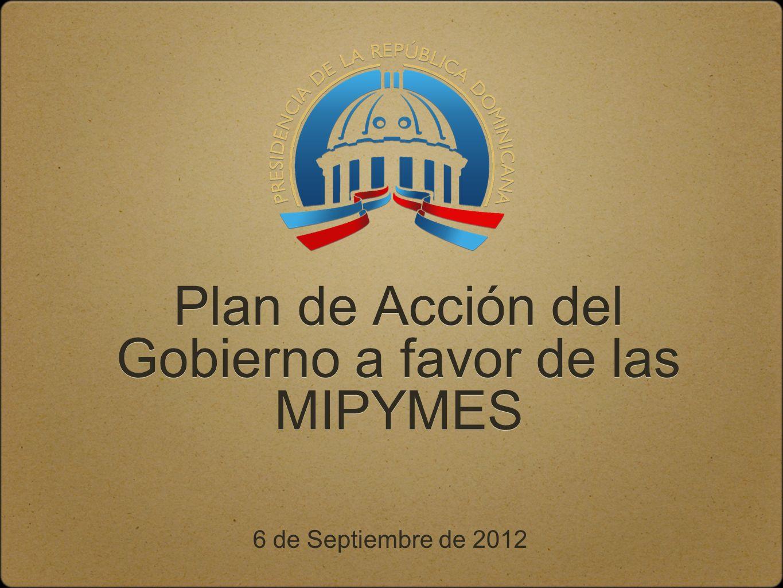 Plan de Acción del Gobierno a favor de las MIPYMES 6 de Septiembre de 2012