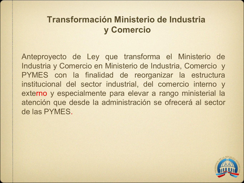 Transformación Ministerio de Industria y Comercio Anteproyecto de Ley que transforma el Ministerio de Industria y Comercio en Ministerio de Industria,