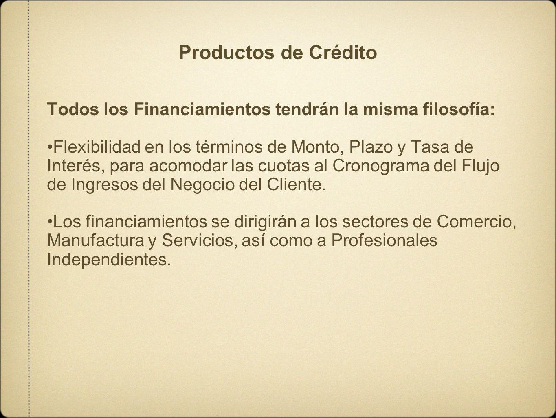 Productos de Crédito Todos los Financiamientos tendrán la misma filosofía: Flexibilidad en los términos de Monto, Plazo y Tasa de Interés, para acomod
