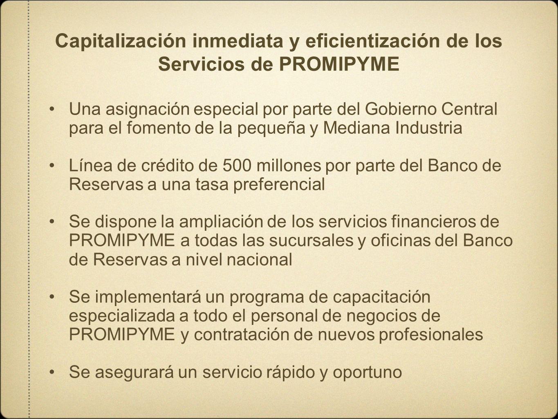 Capitalización inmediata y eficientización de los Servicios de PROMIPYME Una asignación especial por parte del Gobierno Central para el fomento de la