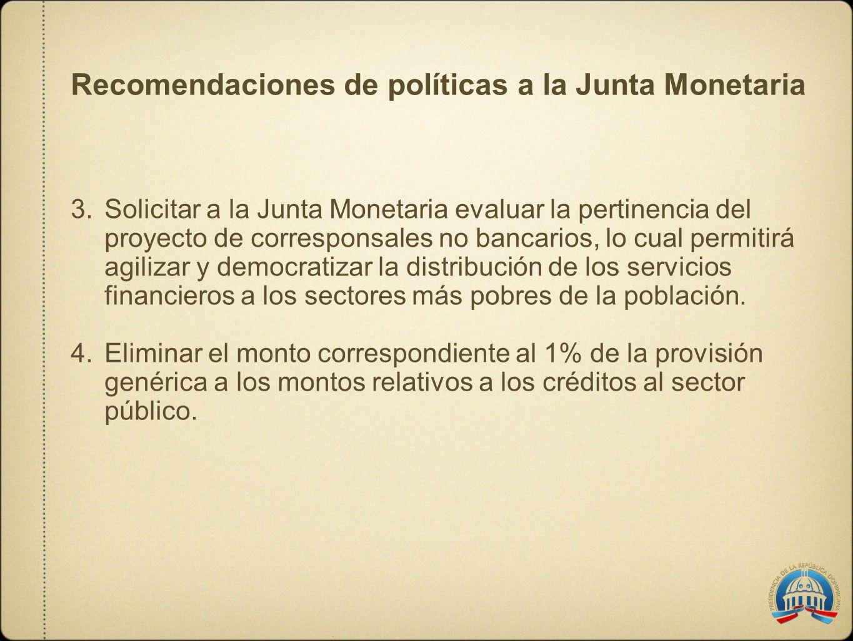 3.Solicitar a la Junta Monetaria evaluar la pertinencia del proyecto de corresponsales no bancarios, lo cual permitirá agilizar y democratizar la dist