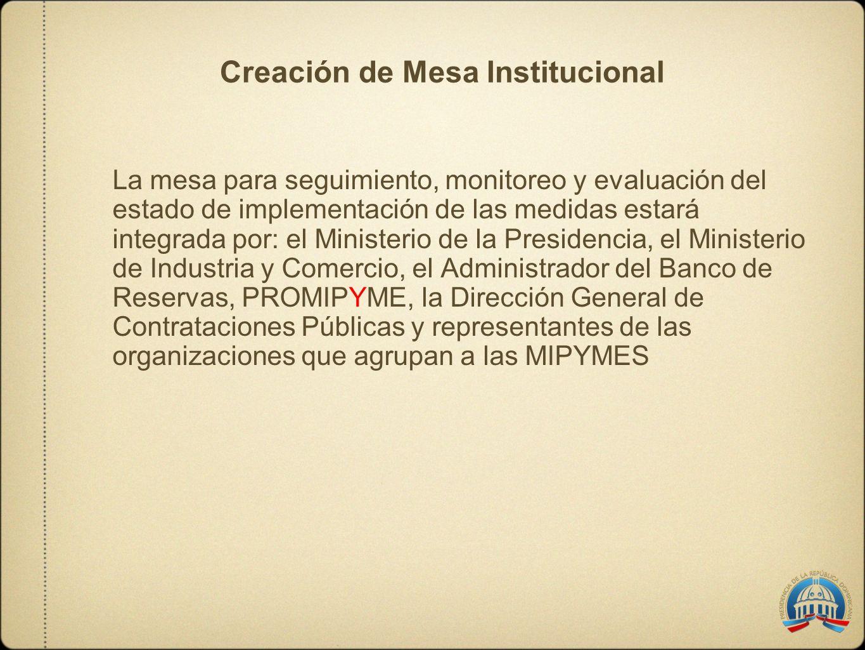 Creación de Mesa Institucional La mesa para seguimiento, monitoreo y evaluación del estado de implementación de las medidas estará integrada por: el M