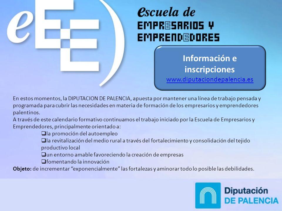 Información e inscripciones www.diputaciondepalencia.es En estos momentos, la DIPUTACION DE PALENCIA, apuesta por mantener una línea de trabajo pensada y programada para cubrir las necesidades en materia de formación de los empresarios y emprendedores palentinos.