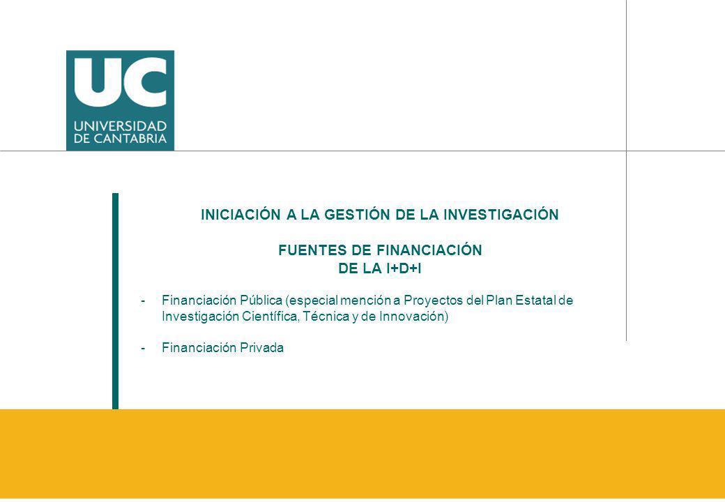 INICIACIÓN A LA GESTIÓN DE LA INVESTIGACIÓN FUENTES DE FINANCIACIÓN DE LA I+D+I -Financiación Pública (especial mención a Proyectos del Plan Estatal d