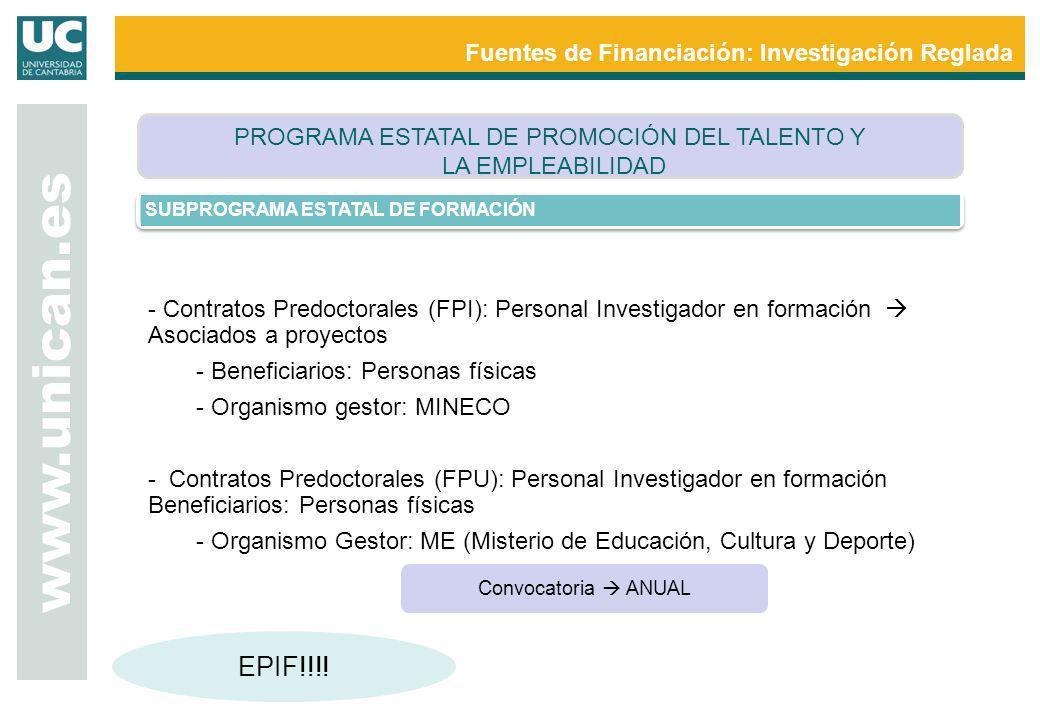www.unican.es Fuentes de Financiación: Investigación Reglada SUBPROGRAMA ESTATAL DE FORMACIÓN - Contratos Predoctorales (FPI): Personal Investigador e