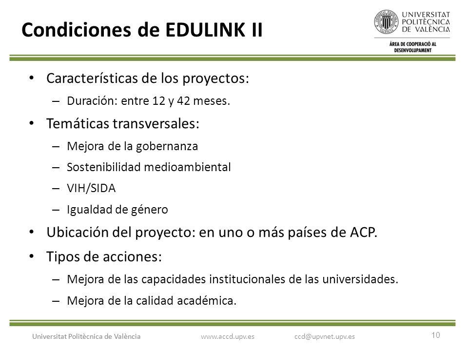 10 Universitat Politècnica de València Condiciones de EDULINK II Características de los proyectos: – Duración: entre 12 y 42 meses. Temáticas transver