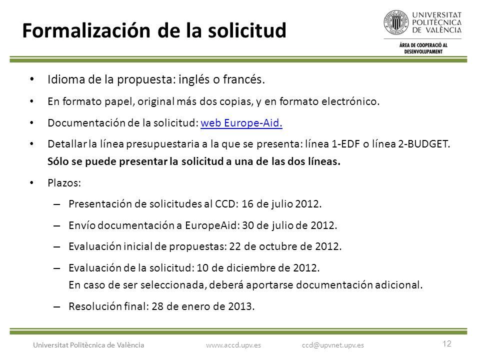 12 Universitat Politècnica de València Formalización de la solicitud Idioma de la propuesta: inglés o francés. En formato papel, original más dos copi