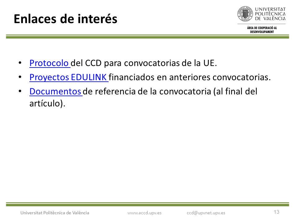 13 Universitat Politècnica de València Enlaces de interés Protocolo del CCD para convocatorias de la UE. Protocolo Proyectos EDULINK financiados en an