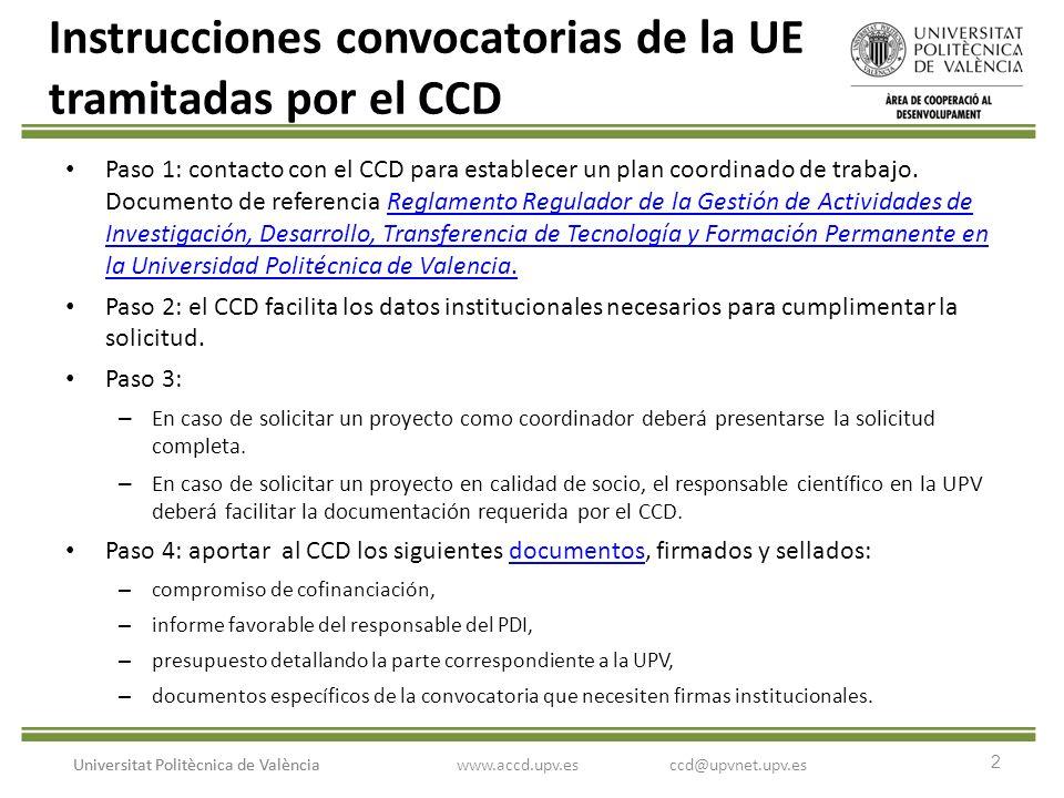 2 Universitat Politècnica de València Instrucciones convocatorias de la UE tramitadas por el CCD Paso 1: contacto con el CCD para establecer un plan c
