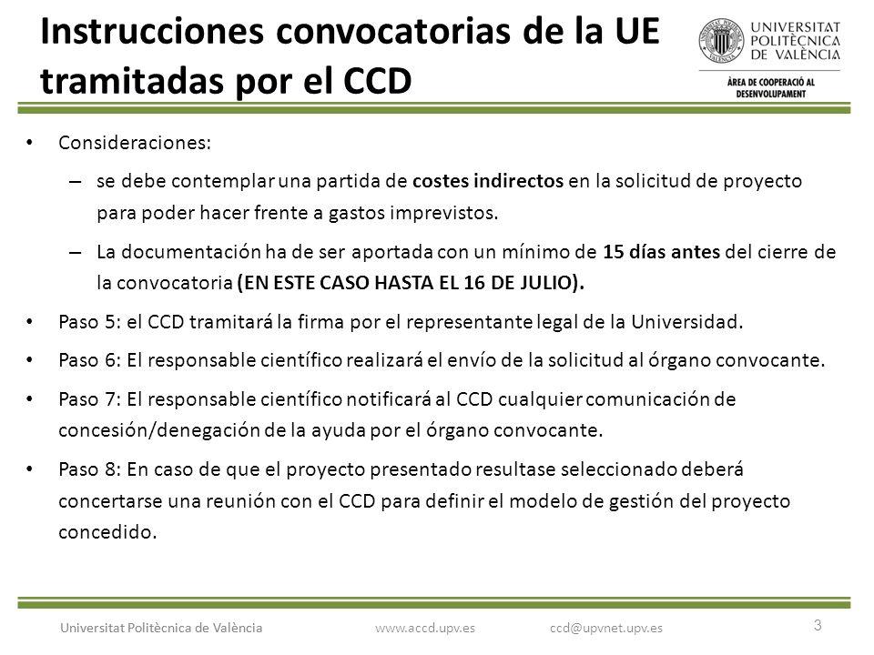 3 Universitat Politècnica de València Instrucciones convocatorias de la UE tramitadas por el CCD Consideraciones: – se debe contemplar una partida de costes indirectos en la solicitud de proyecto para poder hacer frente a gastos imprevistos.