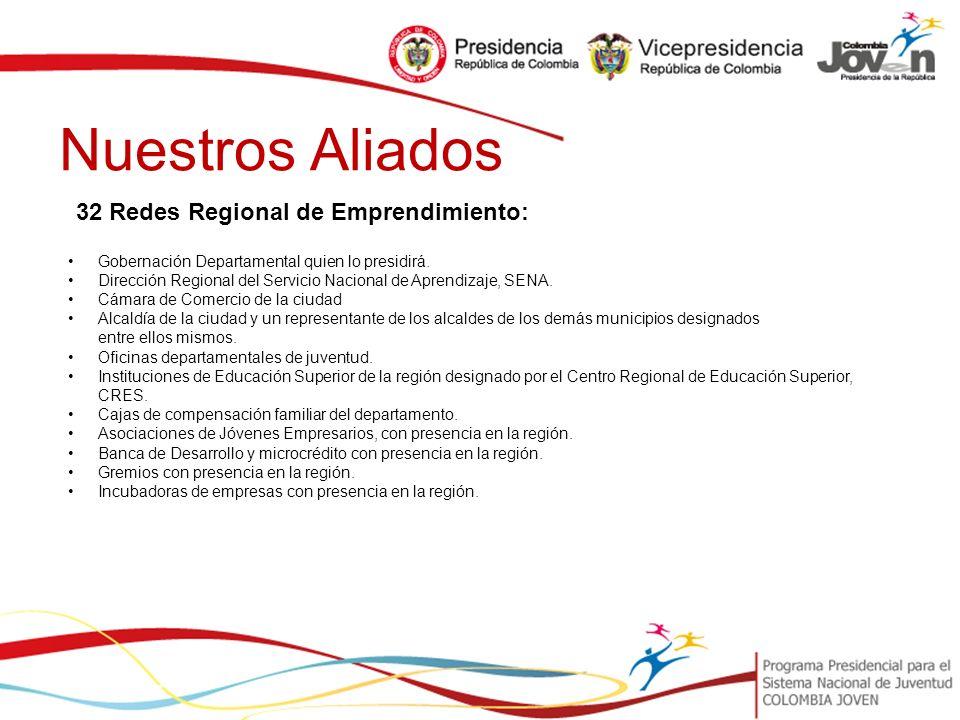 Nuestros Aliados 32 Redes Regional de Emprendimiento: Gobernación Departamental quien lo presidirá.