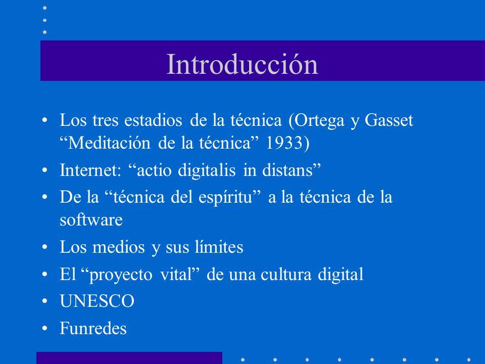 Introducción Los tres estadios de la técnica (Ortega y Gasset Meditación de la técnica 1933) Internet: actio digitalis in distans De la técnica del es