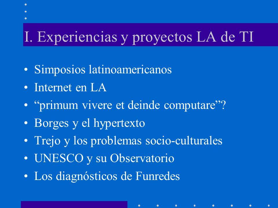 I. Experiencias y proyectos LA de TI Simposios latinoamericanos Internet en LA primum vivere et deinde computare? Borges y el hypertexto Trejo y los p