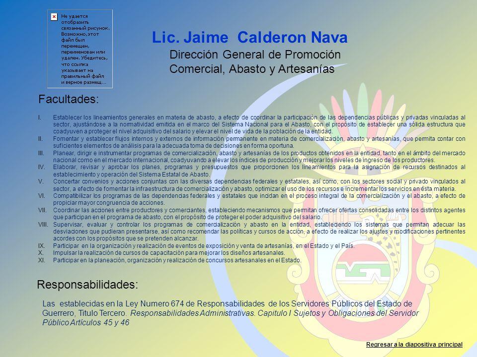 Lic. Jaime Calderon Nava Facultades: Responsabilidades: Regresar a la diapositiva principal Dirección General de Promoción Comercial, Abasto y Artesan