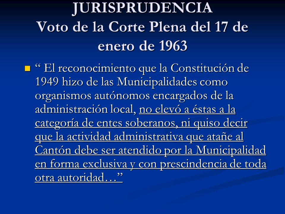 JURISPRUDENCIA Voto de la Corte Plena del 17 de enero de 1963 El reconocimiento que la Constitución de 1949 hizo de las Municipalidades como organismo