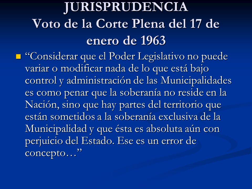 JURISPRUDENCIA Voto de la Corte Plena del 17 de enero de 1963 Considerar que el Poder Legislativo no puede variar o modificar nada de lo que está bajo