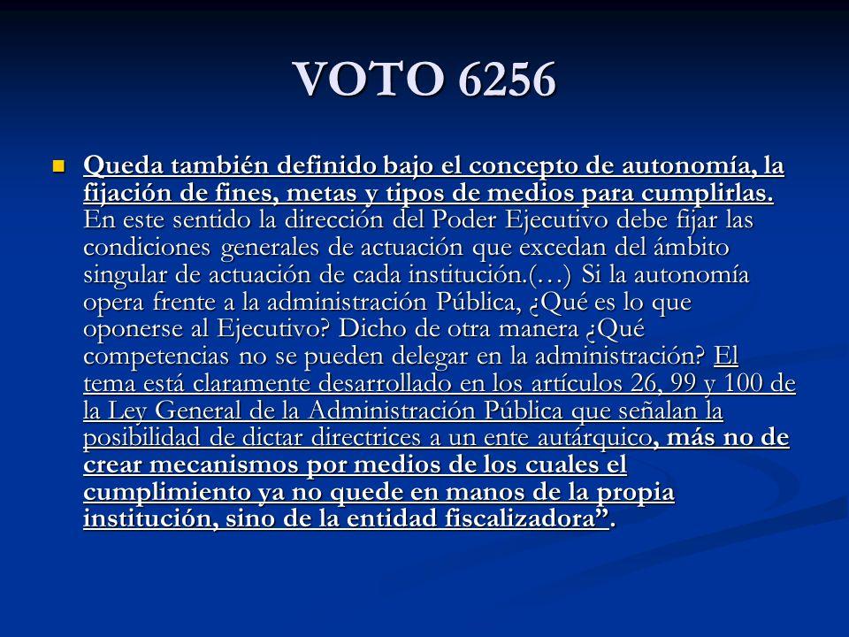 VOTO 6256 Queda también definido bajo el concepto de autonomía, la fijación de fines, metas y tipos de medios para cumplirlas. En este sentido la dire