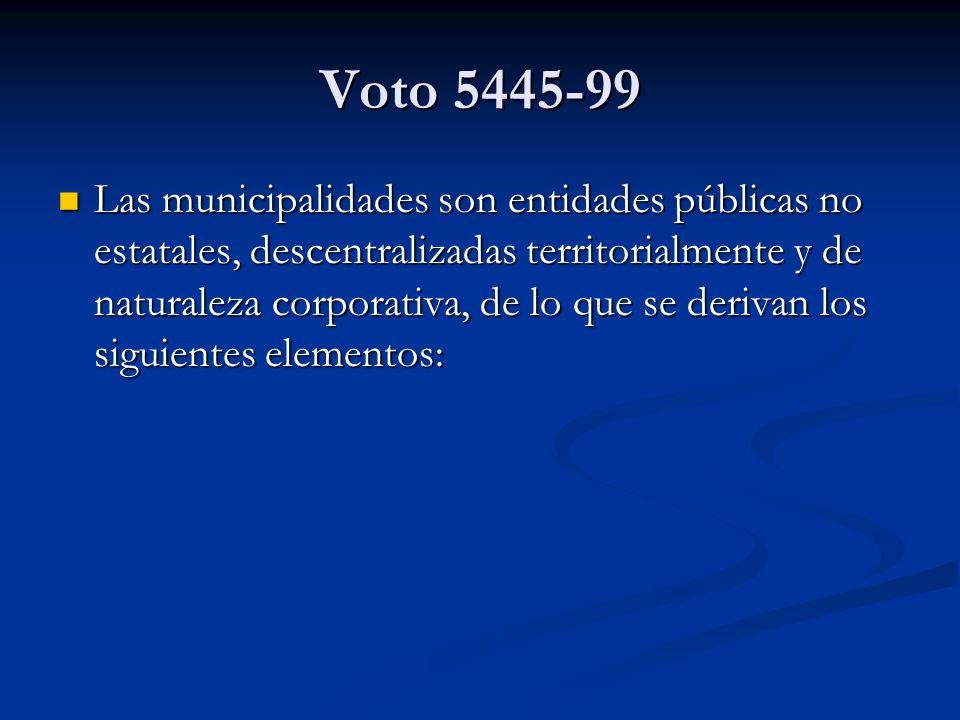 Voto 5445-99 Las municipalidades son entidades públicas no estatales, descentralizadas territorialmente y de naturaleza corporativa, de lo que se deri