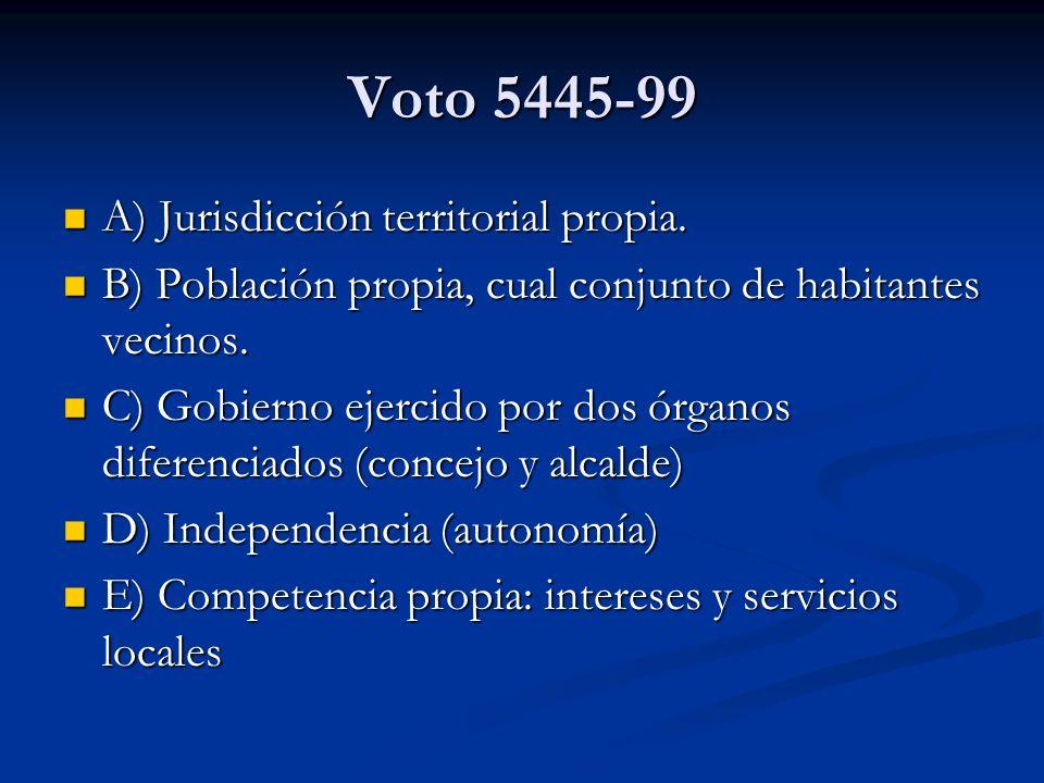 Voto 5445-99 A) Jurisdicción territorial propia. A) Jurisdicción territorial propia. B) Población propia, cual conjunto de habitantes vecinos. B) Pobl