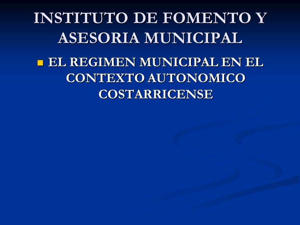 INSTITUTO DE FOMENTO Y ASESORIA MUNICIPAL EL REGIMEN MUNICIPAL EN EL CONTEXTO AUTONOMICO COSTARRICENSE EL REGIMEN MUNICIPAL EN EL CONTEXTO AUTONOMICO