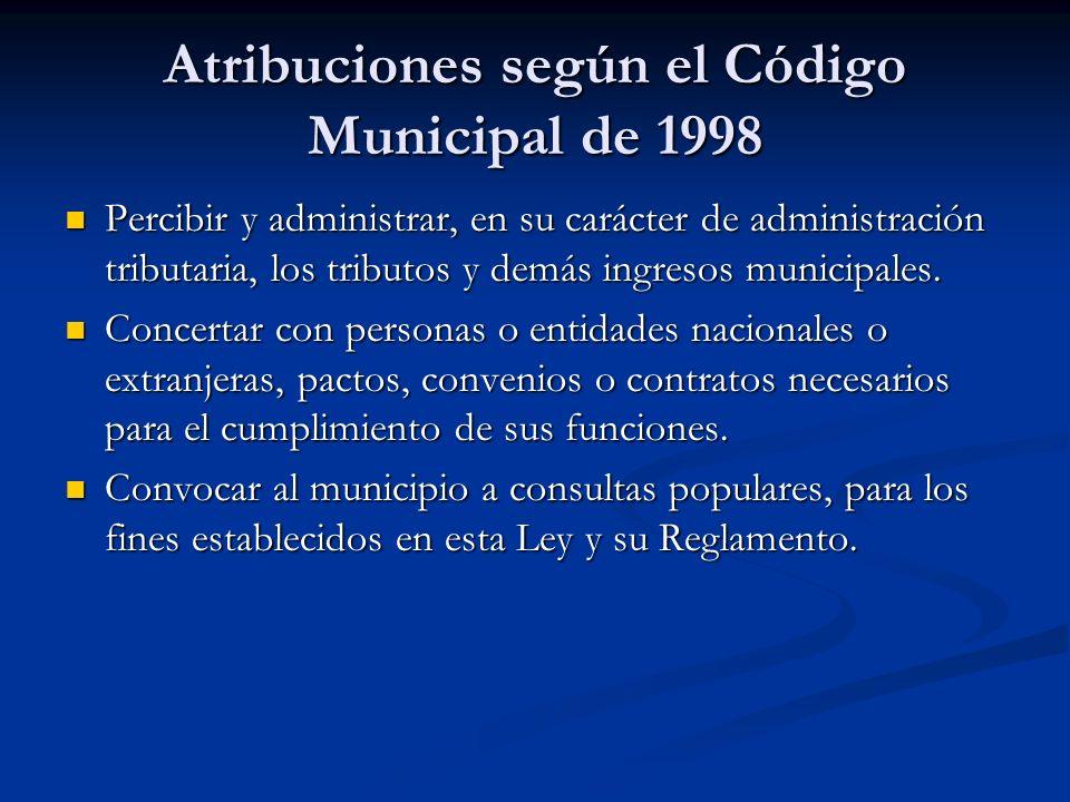 Atribuciones según el Código Municipal de 1998 Percibir y administrar, en su carácter de administración tributaria, los tributos y demás ingresos muni
