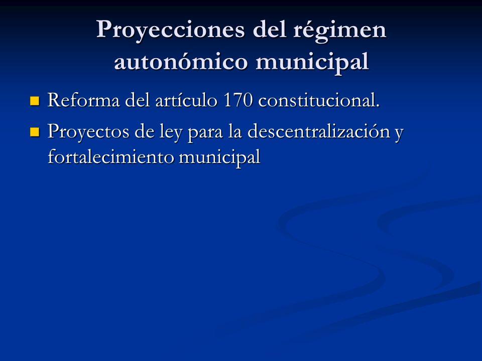 Proyecciones del régimen autonómico municipal Reforma del artículo 170 constitucional. Reforma del artículo 170 constitucional. Proyectos de ley para