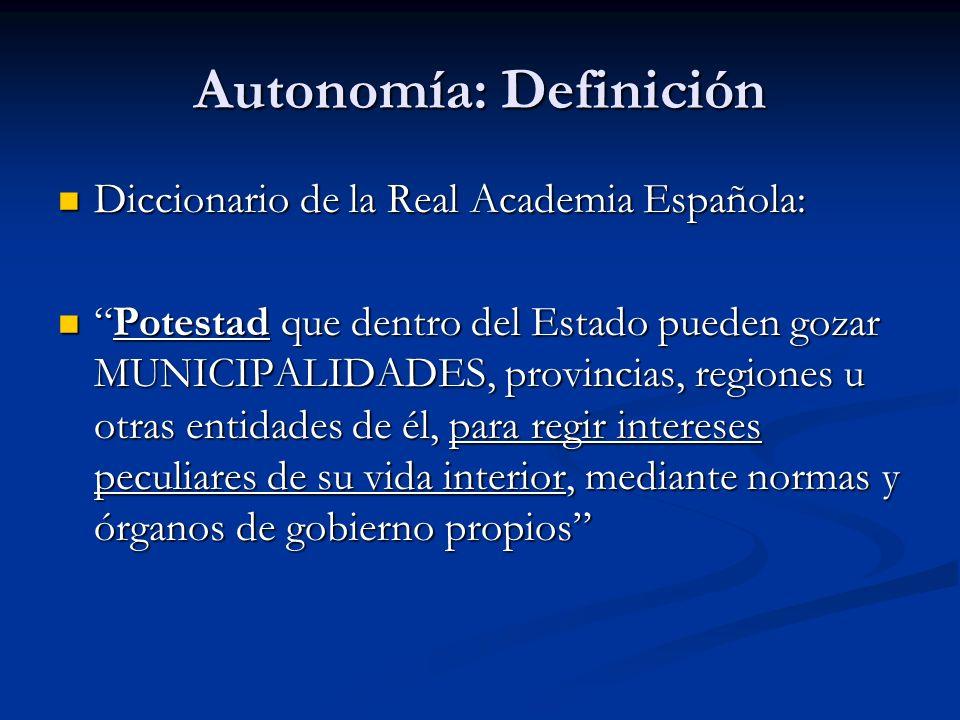 Autonomía: Definición Diccionario de la Real Academia Española: Diccionario de la Real Academia Española: Potestad que dentro del Estado pueden gozar