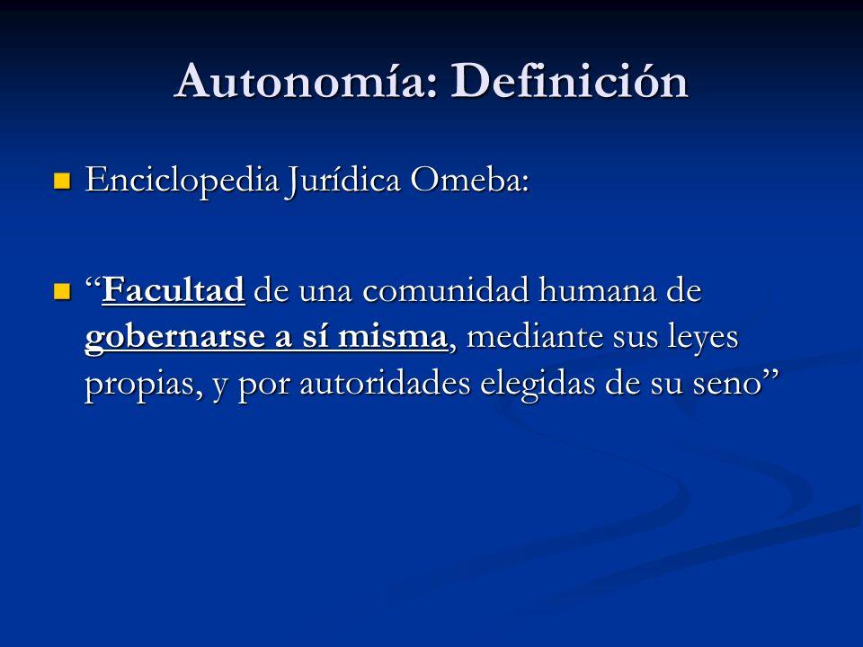 Autonomía: Definición Enciclopedia Jurídica Omeba: Enciclopedia Jurídica Omeba: Facultad de una comunidad humana de gobernarse a sí misma, mediante su
