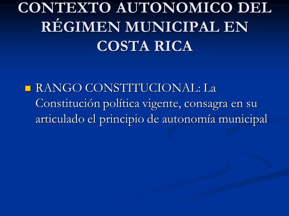 CONTEXTO AUTONOMICO DEL RÉGIMEN MUNICIPAL EN COSTA RICA RANGO CONSTITUCIONAL: La Constitución política vigente, consagra en su articulado el principio