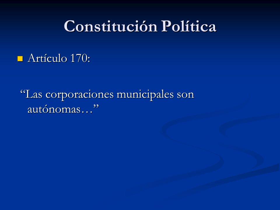 Constitución Política Artículo 170: Artículo 170: Las corporaciones municipales son autónomas… Las corporaciones municipales son autónomas…