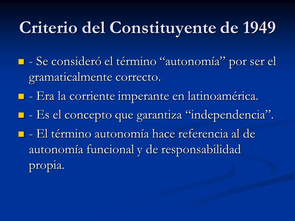 Criterio del Constituyente de 1949 - Se consideró el término autonomía por ser el gramaticalmente correcto. - Se consideró el término autonomía por se