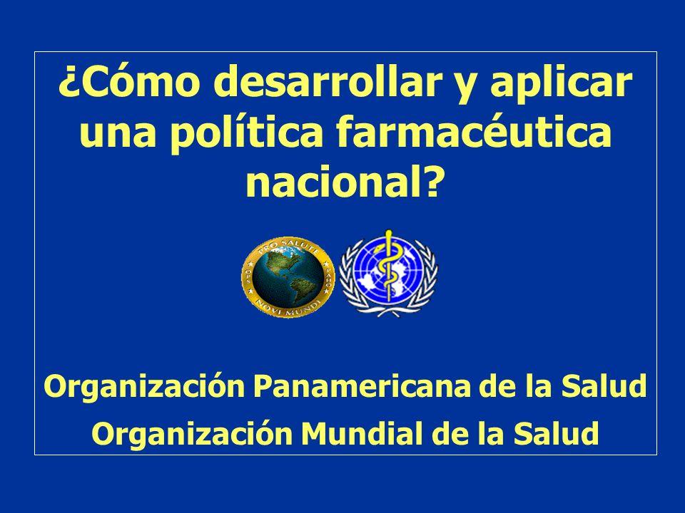 ¿Cómo desarrollar y aplicar una política farmacéutica nacional? Organización Panamericana de la Salud Organización Mundial de la Salud