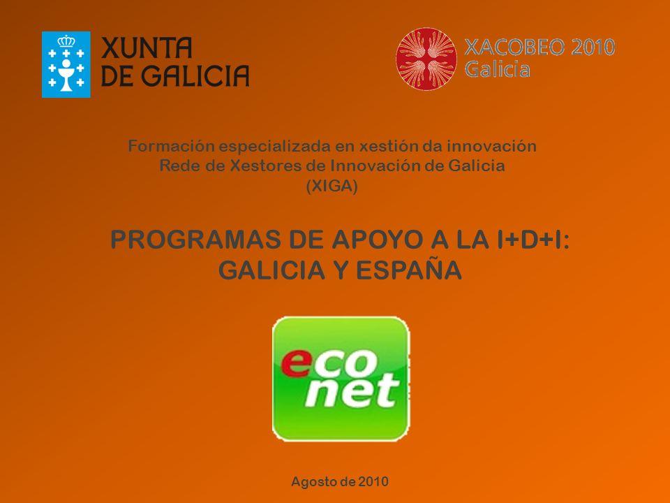 Formación especializada en xestión da innovación Rede de Xestores de Innovación de Galicia (XIGA) PROGRAMAS DE APOYO A LA I+D+I: GALICIA Y ESPAÑA Agos