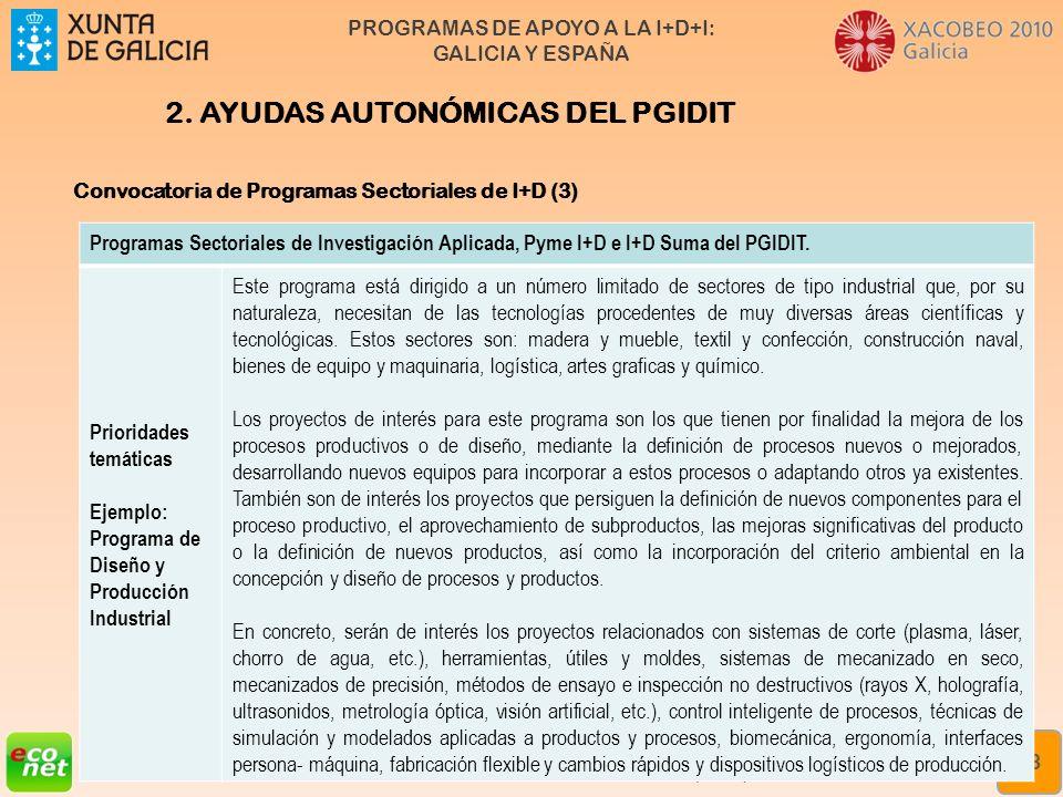 PROGRAMAS DE APOYO A LA I+D+I: GALICIA Y ESPAÑA Formación especializada en xestión da innovación Rede de Xestores de Innovación de Galicia (XIGA) 18 2