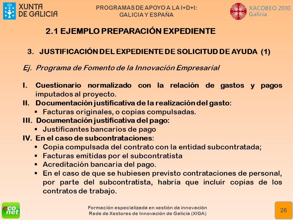 PROGRAMAS DE APOYO A LA I+D+I: GALICIA Y ESPAÑA Formación especializada en xestión da innovación Rede de Xestores de Innovación de Galicia (XIGA) 26 3
