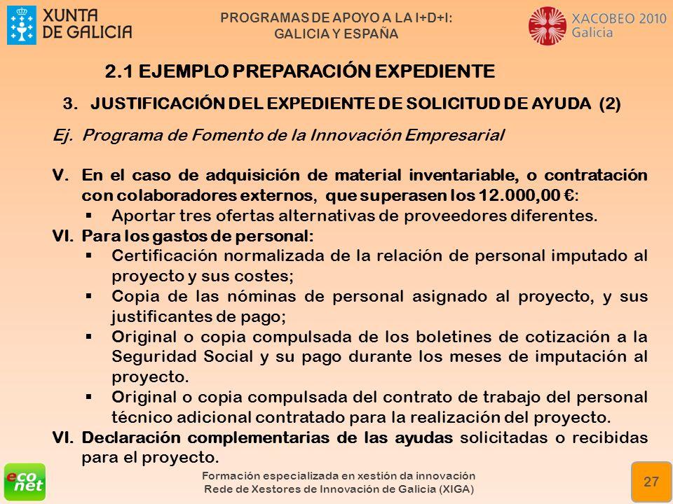 PROGRAMAS DE APOYO A LA I+D+I: GALICIA Y ESPAÑA Formación especializada en xestión da innovación Rede de Xestores de Innovación de Galicia (XIGA) 27 3