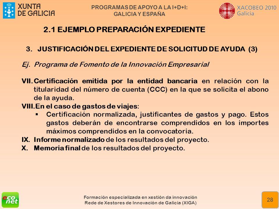 PROGRAMAS DE APOYO A LA I+D+I: GALICIA Y ESPAÑA Formación especializada en xestión da innovación Rede de Xestores de Innovación de Galicia (XIGA) 28 3