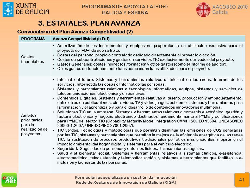 PROGRAMAS DE APOYO A LA I+D+I: GALICIA Y ESPAÑA Formación especializada en xestión da innovación Rede de Xestores de Innovación de Galicia (XIGA) 41 3